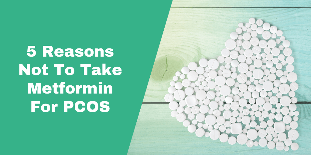 Don't Take Metformin For PCOS - Here's 5 Reasons Why